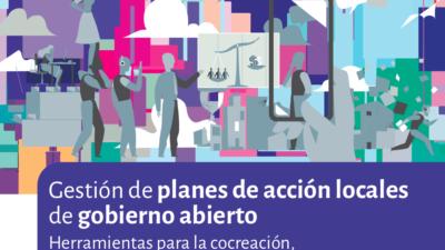 Gestión de planes de acción locales de Gobierno Abierto: Herramientas para la Co-Creación, el Seguimiento y la Evaluación